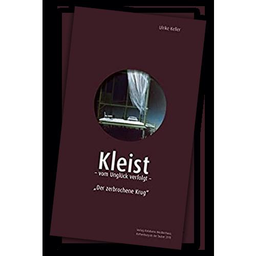 Kleist - Vom Unglück verfolgt von Ulrike Keller